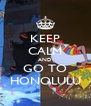 KEEP CALM AND GO TO HONOLULU - Personalised Poster A4 size