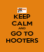 KEEP CALM AND GO TO HOOTERS - Personalised Poster A4 size
