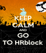 KEEP CALM AND GO TO HRblock - Personalised Poster A4 size
