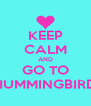 KEEP CALM AND GO TO HUMMINGBIRD - Personalised Poster A4 size