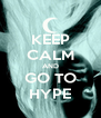 KEEP CALM AND GO TO HYPE - Personalised Poster A4 size