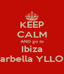 KEEP CALM AND go to Ibiza Marbella YLLOM - Personalised Poster A4 size