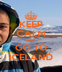 KEEP CALM AND GO TO ICELAND - Personalised Poster A4 size
