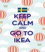 KEEP CALM AND GO TO  IKEA - Personalised Poster A4 size