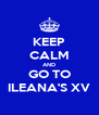 KEEP CALM AND GO TO ILEANA'S XV - Personalised Poster A4 size