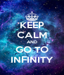 KEEP CALM AND GO TO INFINITY - Personalised Poster A4 size