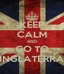 KEEP CALM AND GO TO INGLATERRA - Personalised Poster A4 size