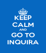 KEEP CALM AND GO TO INQUIRA - Personalised Poster A4 size