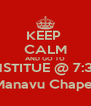 KEEP  CALM AND GO TO INSTITUE @ 7:30 Manavu Chapel - Personalised Poster A4 size
