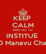 KEEP  CALM AND GO TO INSTITUE  7:30 Manavu Chapel - Personalised Poster A4 size