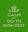 KEEP CALM AND GO TO IRISH FEST - Personalised Poster A4 size