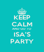 KEEP CALM AND GO TO ISA'S PARTY - Personalised Poster A4 size