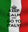 KEEP CALM AND GO TO ITALY! - Personalised Poster A4 size