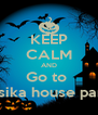 KEEP CALM AND Go to  Jósika house party - Personalised Poster A4 size