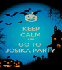 KEEP CALM AND GO TO  JÓSIKA PARTY - Personalised Poster A4 size