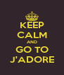 KEEP CALM AND GO TO J'ADORE - Personalised Poster A4 size
