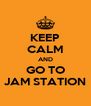 KEEP CALM AND GO TO JAM STATION - Personalised Poster A4 size