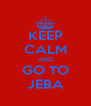 KEEP CALM AND GO TO JEBA - Personalised Poster A4 size