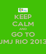 KEEP CALM AND GO TO JMJ RIO 2013 - Personalised Poster A4 size