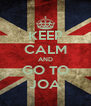 KEEP CALM AND GO TO JOA - Personalised Poster A4 size