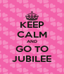 KEEP CALM AND GO TO JUBILEE - Personalised Poster A4 size