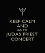 KEEP CALM AND GO TO JUDAS PRIEST CONCERT - Personalised Poster A4 size