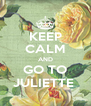 KEEP CALM AND GO TO JULIETTE  - Personalised Poster A4 size