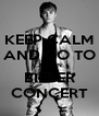 KEEP CALM AND GO TO JUSTIN BIEBER CONCERT - Personalised Poster A4 size