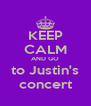 KEEP CALM AND GO to Justin's concert - Personalised Poster A4 size
