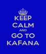 KEEP CALM AND GO TO KAFANA - Personalised Poster A4 size