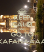 KEEP CALM AND GO TO KAFANAAAA - Personalised Poster A4 size
