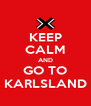 KEEP CALM AND GO TO KARLSLAND - Personalised Poster A4 size