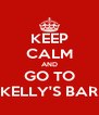 KEEP CALM AND GO TO KELLY'S BAR - Personalised Poster A4 size