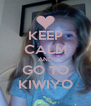 KEEP CALM AND GO TO KIWIYO - Personalised Poster A4 size