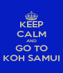 KEEP CALM AND GO TO KOH SAMUI - Personalised Poster A4 size