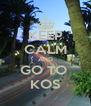 KEEP CALM AND GO TO  KOS - Personalised Poster A4 size