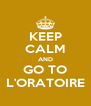 KEEP CALM AND GO TO L'ORATOIRE - Personalised Poster A4 size