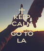 KEEP CALM AND GO TO LA - Personalised Poster A4 size
