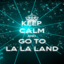 KEEP CALM AND GO TO LA LA LAND - Personalised Poster A4 size