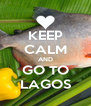 KEEP CALM AND GO TO LAGOS - Personalised Poster A4 size