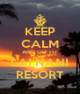 KEEP CALM AND GO TO LAI NANI RESORT - Personalised Poster A4 size