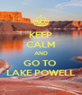 KEEP CALM AND GO TO  LAKE POWELL - Personalised Poster A4 size