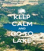 KEEP CALM AND GO TO LAKE - Personalised Poster A4 size