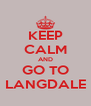 KEEP CALM AND GO TO LANGDALE - Personalised Poster A4 size