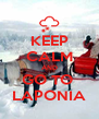 KEEP CALM AND GO TO  LAPONIA - Personalised Poster A4 size