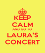 KEEP CALM AND GO TO LAURA'S CONCERT - Personalised Poster A4 size