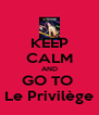 KEEP CALM AND GO TO  Le Privilège - Personalised Poster A4 size