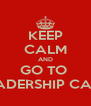 KEEP CALM AND GO TO  LEADERSHIP CAMP - Personalised Poster A4 size