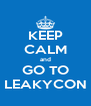 KEEP CALM and GO TO LEAKYCON - Personalised Poster A4 size