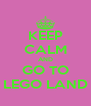 KEEP CALM AND GO TO LEGO LAND - Personalised Poster A4 size